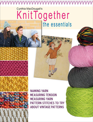 Cynthia MacDougall's Knit Together: The Essentials